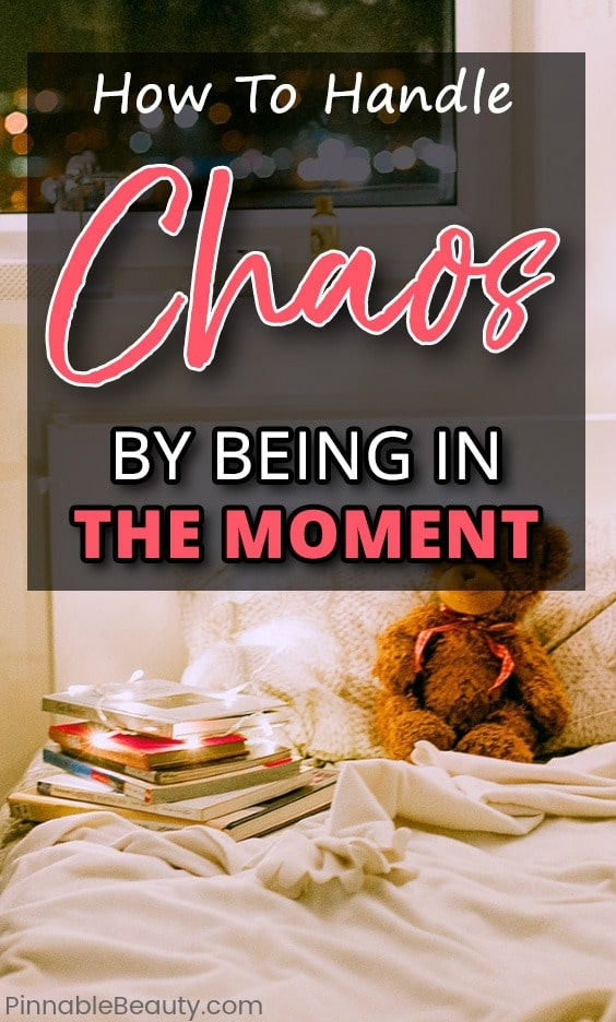 How To Handle Chaos By Being In The Moment