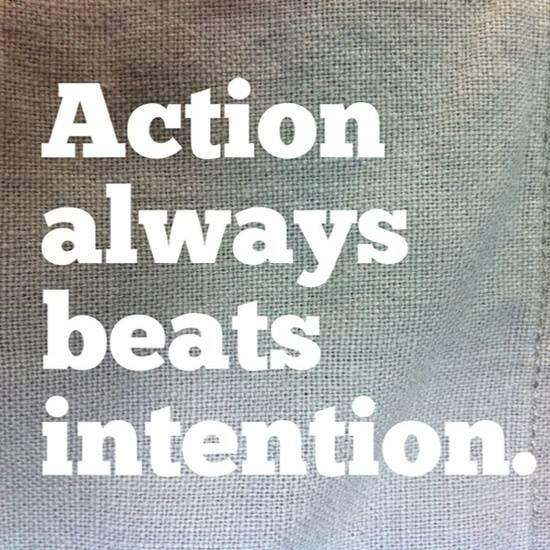 Mindfulness Quote: Action always beats intention
