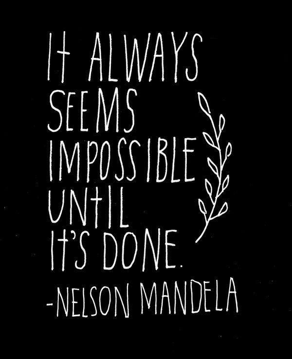It always seems impossible until it's done. Inspirational quote.